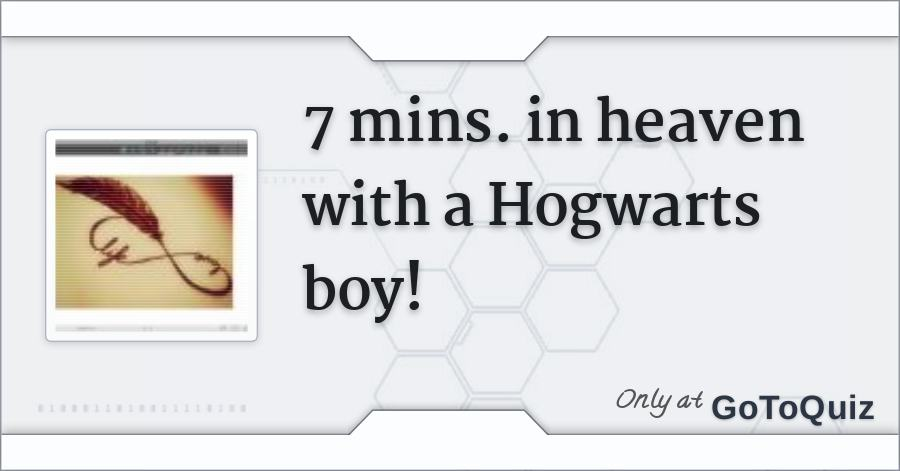 7 mins  in heaven with a Hogwarts boy!