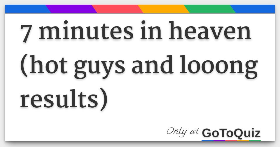 7 minutes in heaven (hot guys and looong results)