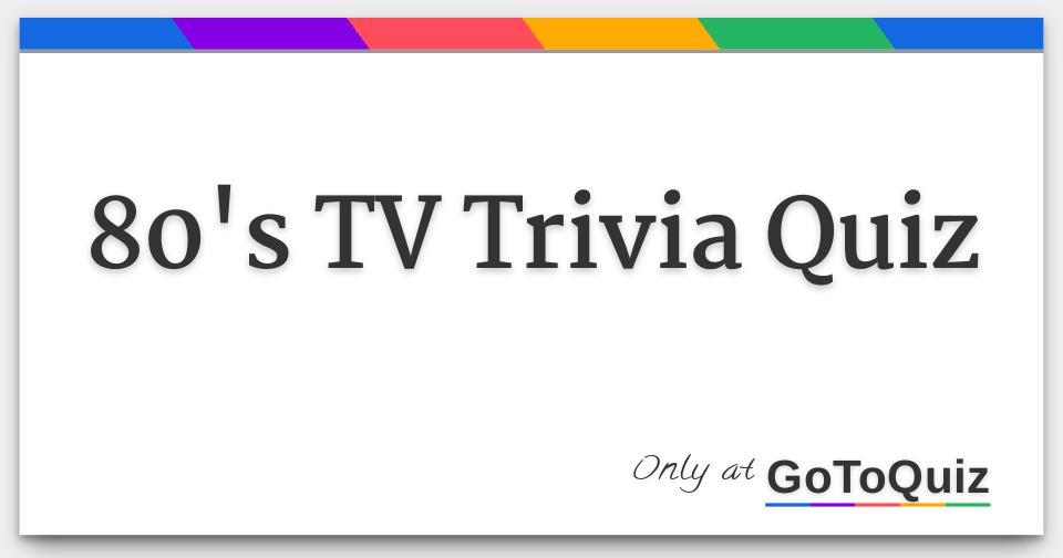 80's TV Trivia Quiz