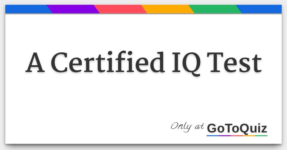 A Certified IQ Test