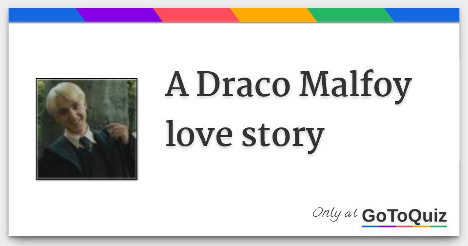 A Draco Malfoy love story