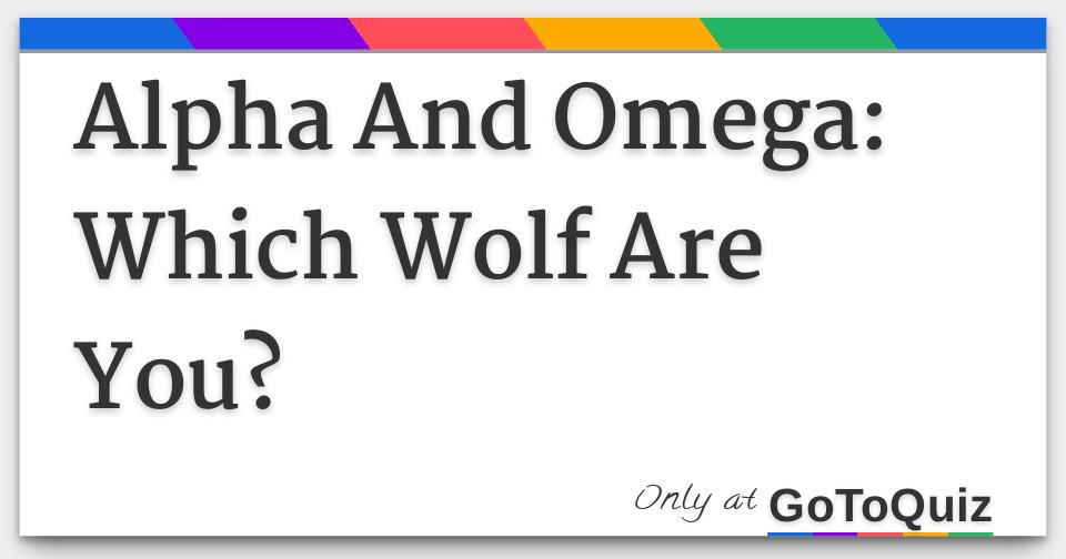 Alpha And Omega: Which Wolf Are You?