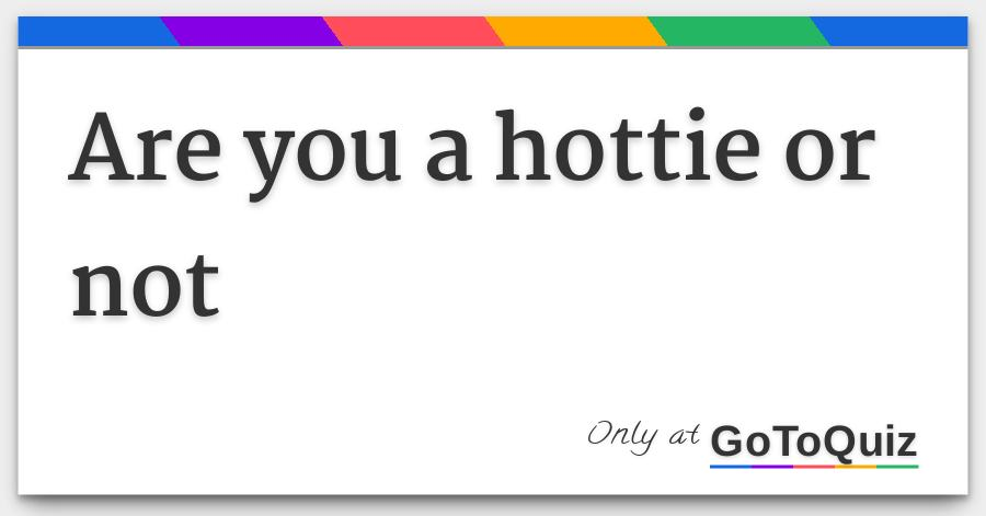 you are a hottie
