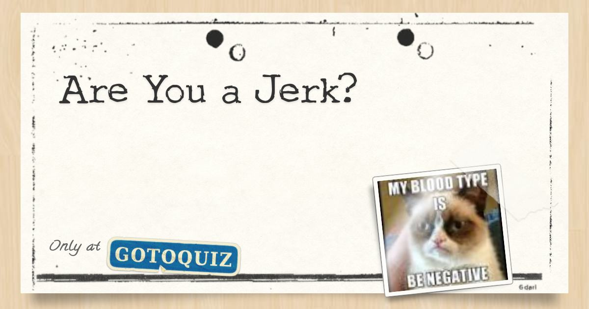 Are You A Jerk