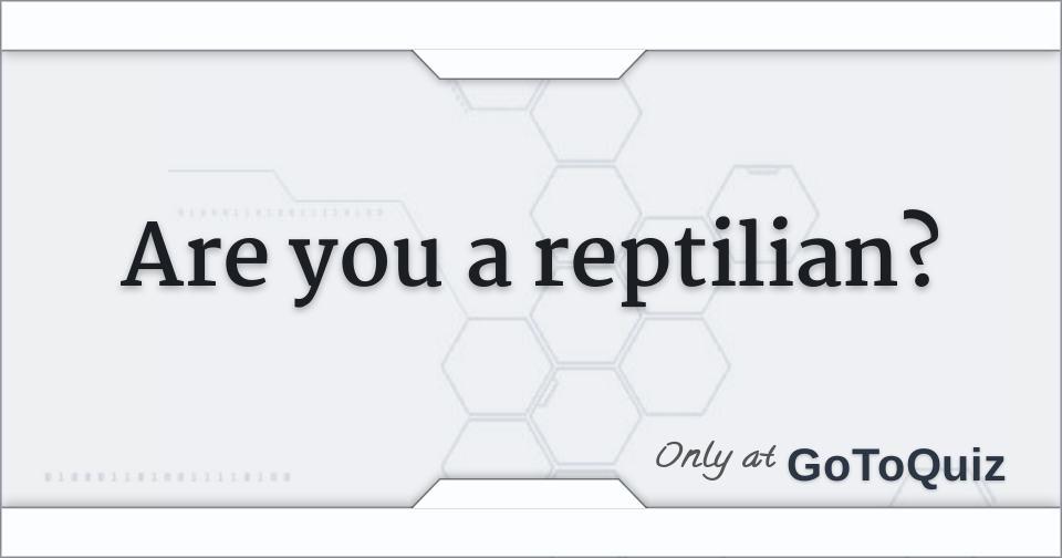 Are you a reptilian?