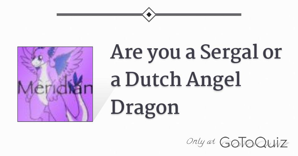 Are you a Sergal or a Dutch Angel Dragon