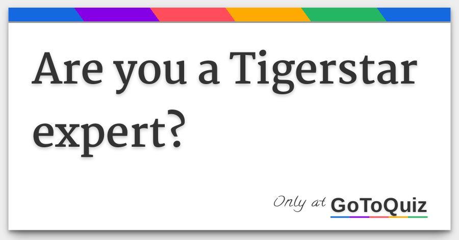 Are you a Tigerstar expert?