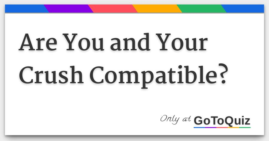Are You and Your Crush Compatible?