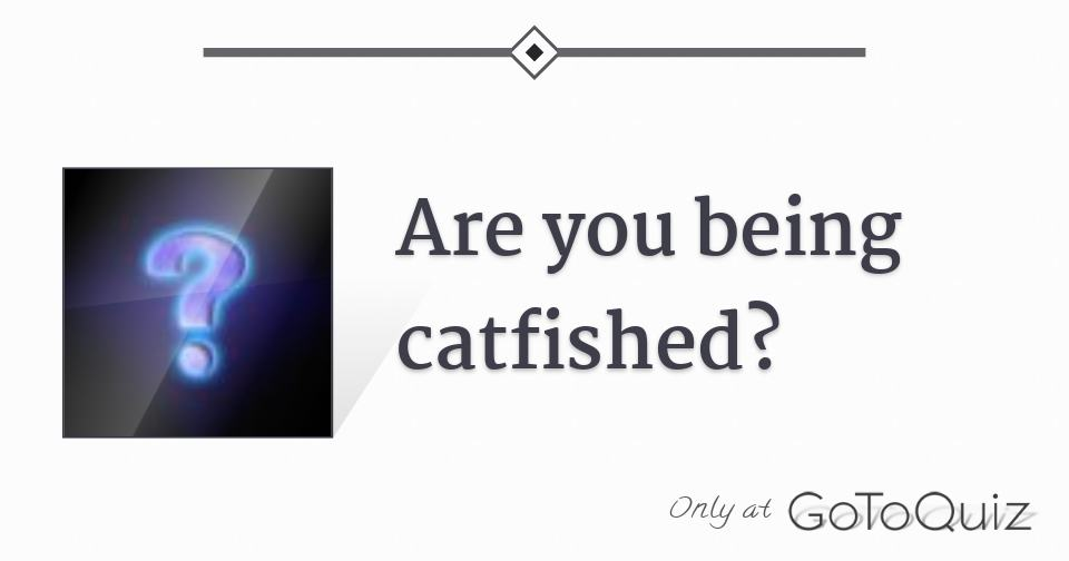 What is being catfished