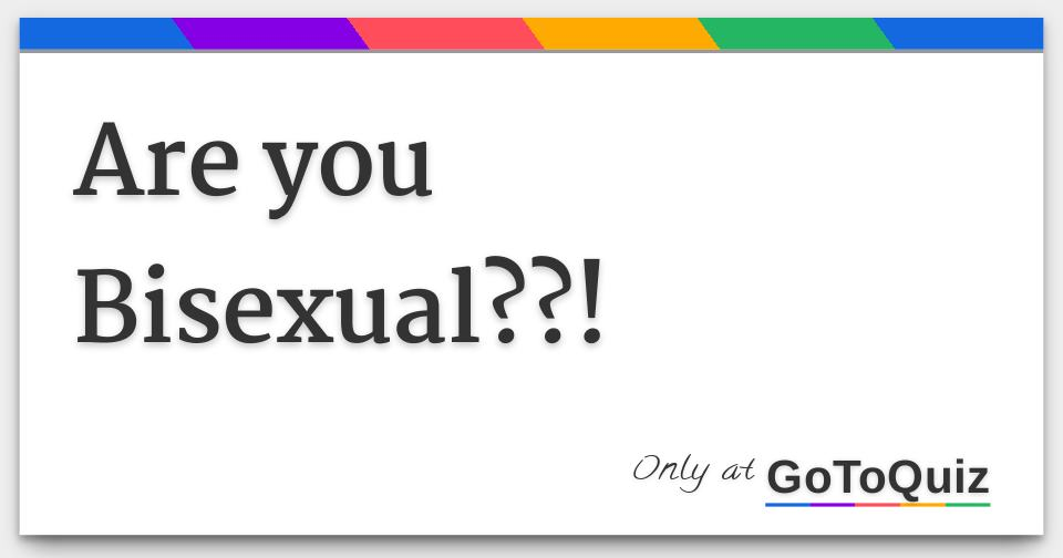 I might be bisexual quiz