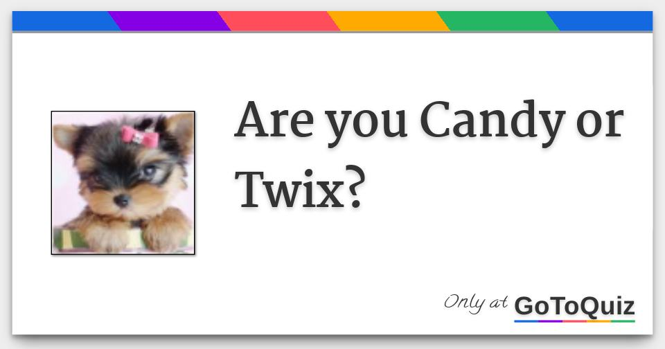 Are you Candy or Twix?