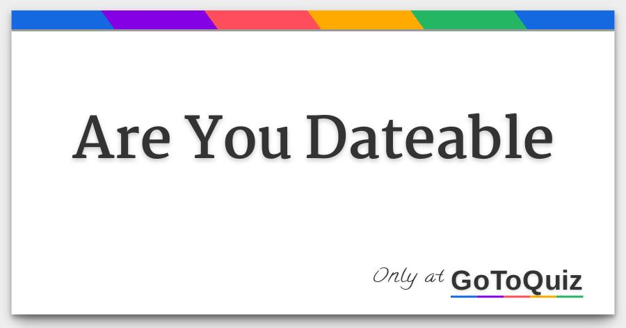 Are you dateable