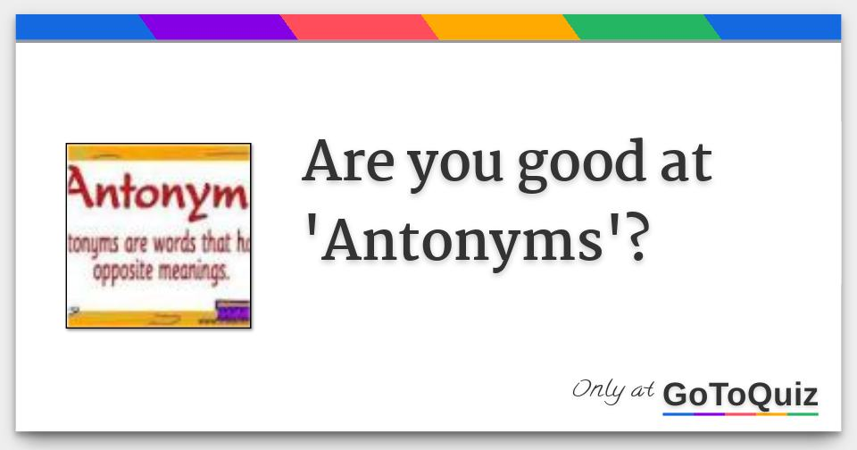 Are you good at 'Antonyms'?