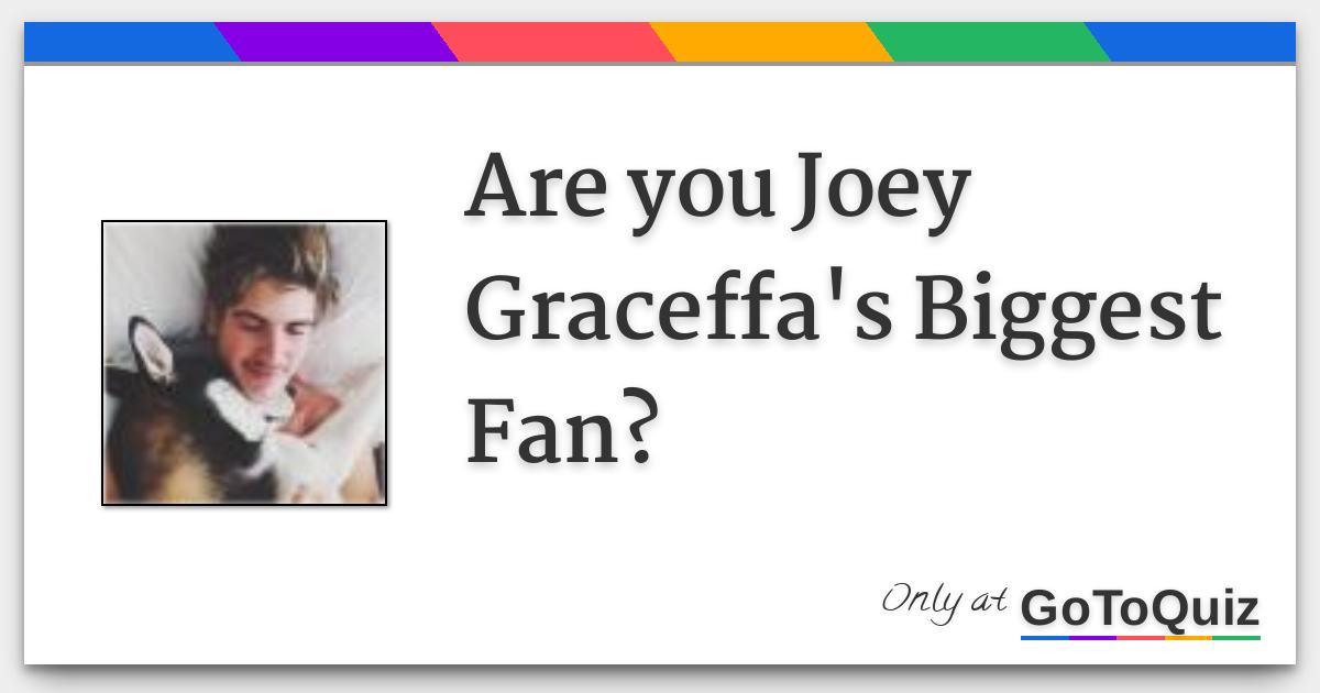 Are you Joey Graceffa's Biggest Fan?