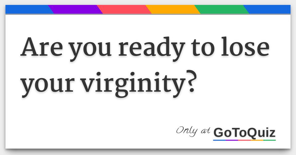 When do you know your ready to lose virginity