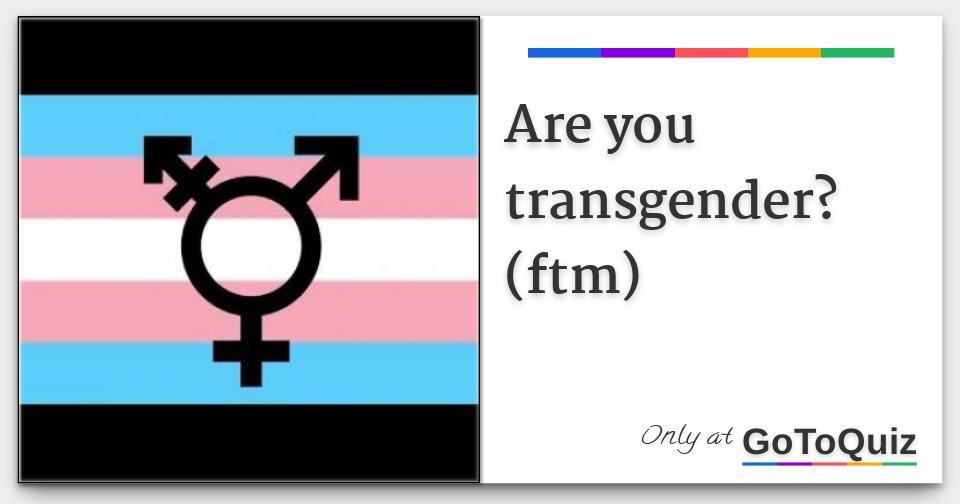 Quiz ftm transgender Are you