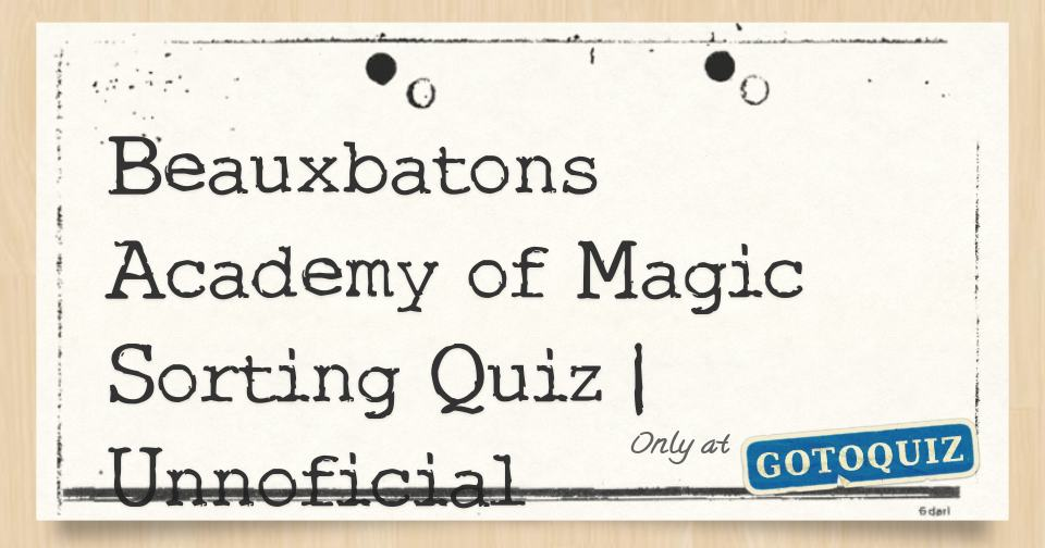 Beauxbatons Academy Of Magic Sorting Quiz Unnoficial Learn the grand entrance : beauxbatons academy of magic sorting