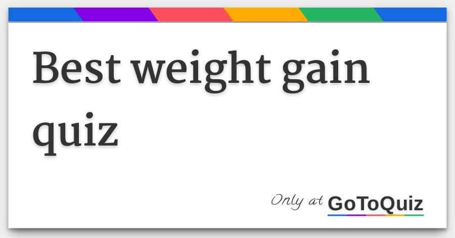 best weight gain quiz