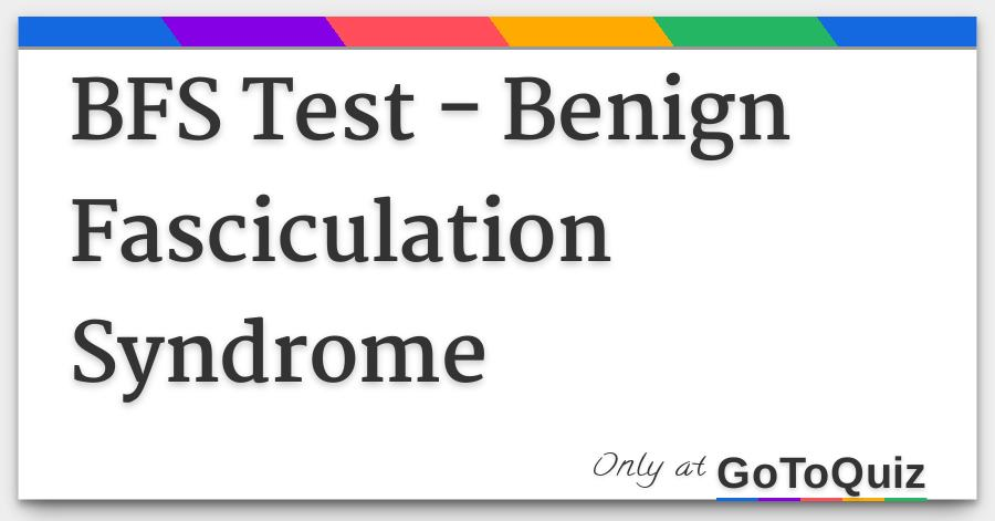 BFS Test - Benign Fasciculation Syndrome