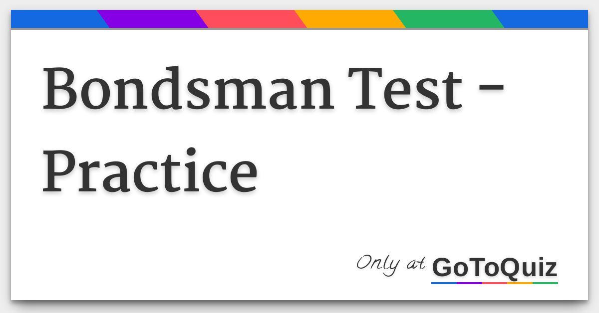 Bondsman Test Practice