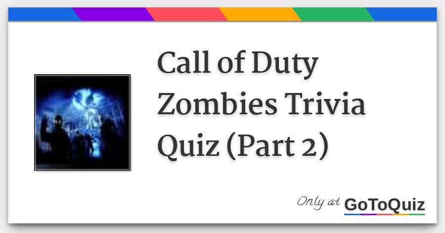 Call Of Duty Zombies Trivia Quiz Part 2