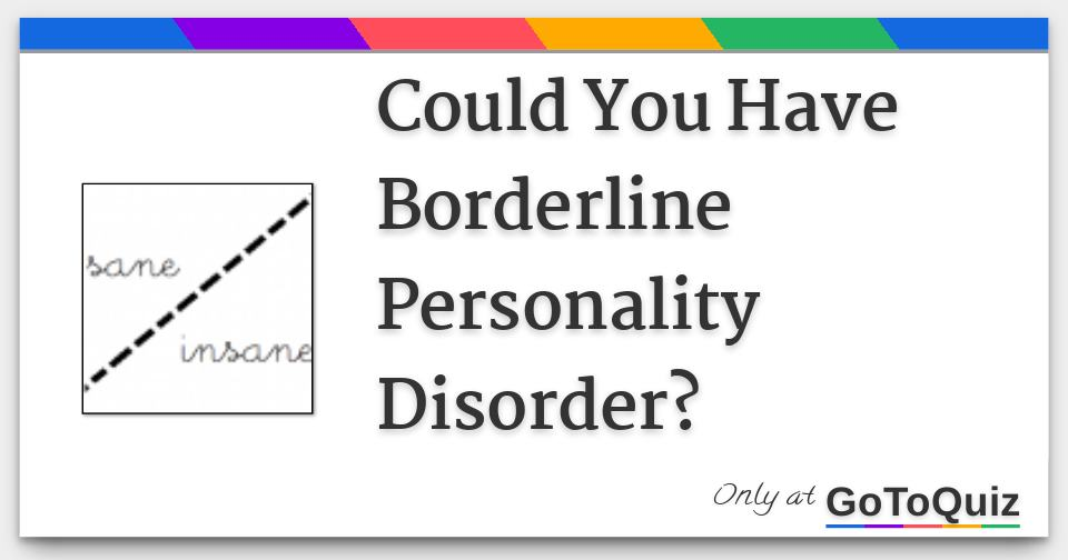 Could You Have Borderline Personality Disorder?