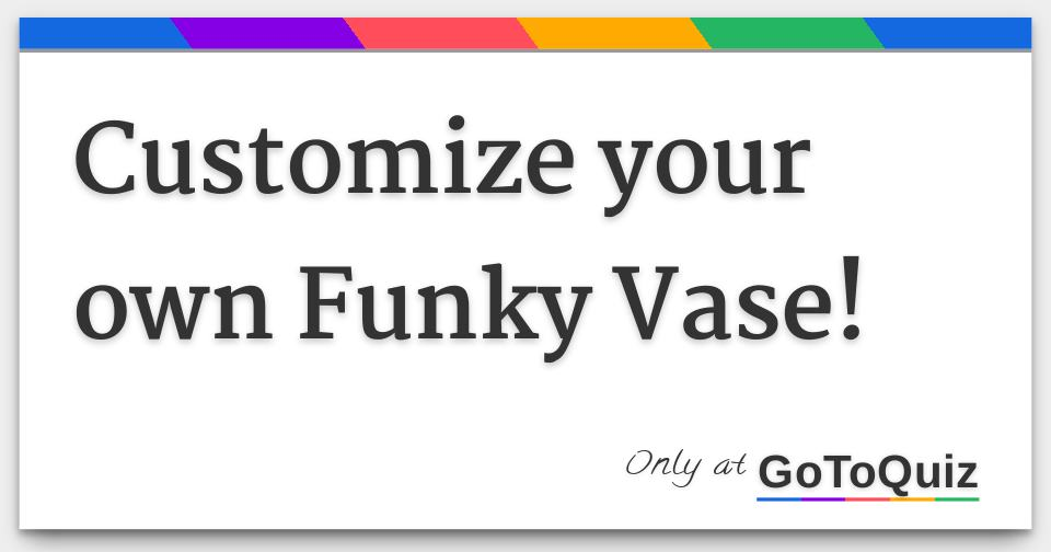 Customize Your Own Funky Vase