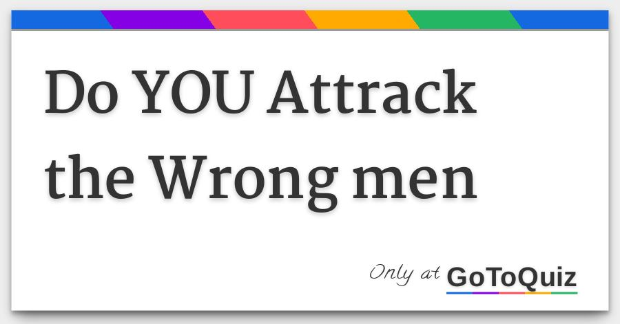 Why do i attract the wrong guys quiz