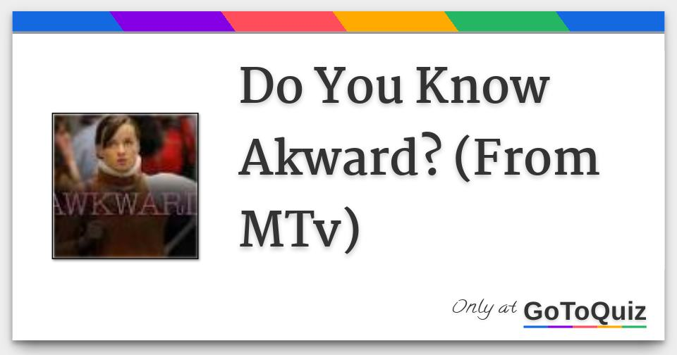 do you know akward from mtv