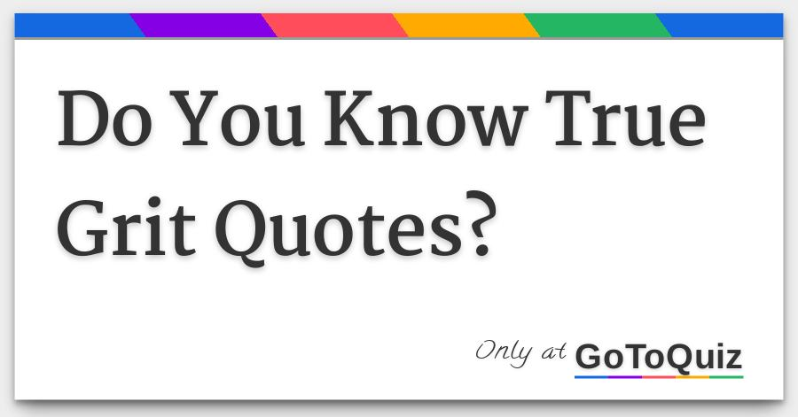 Do You Know True Grit Quotes?