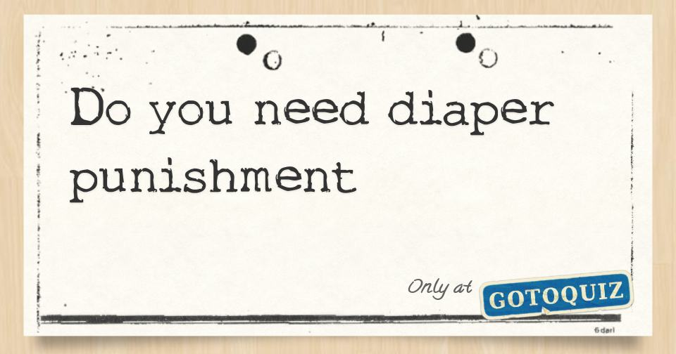 Do you need diaper punishment