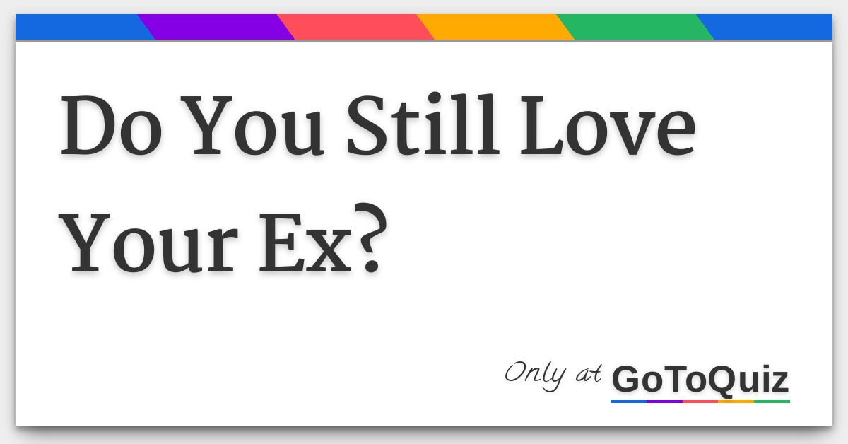 how to tell if your ex still cares quiz