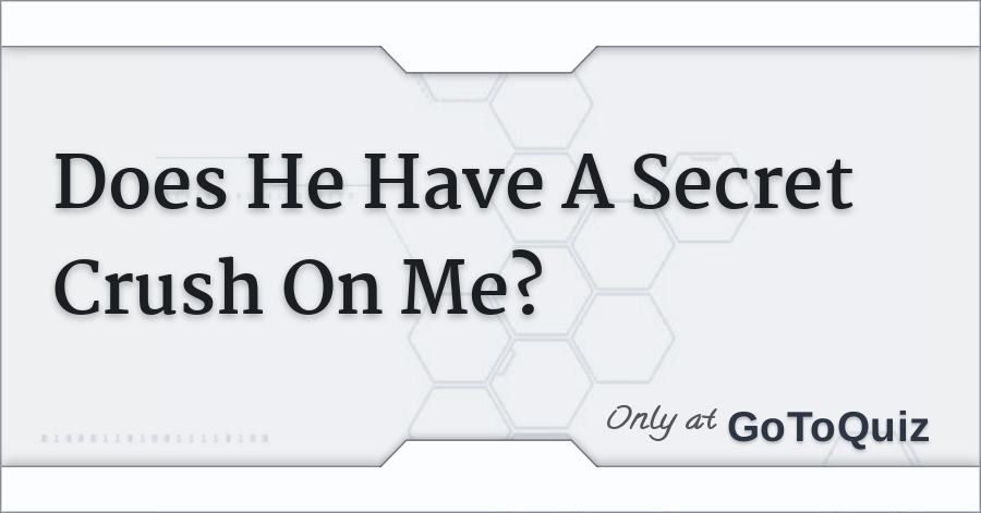 Who has a secret crush on me