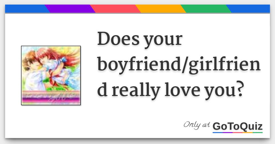 Does Your Boyfriendgirlfriend Really Love You