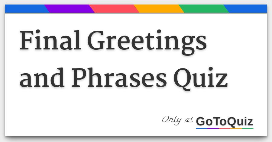 Final greetings and phrases quiz finalgreetingsandphrasesquiz twg m4hsunfo