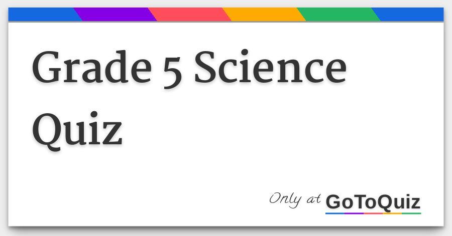 Grade 5 Science Quiz