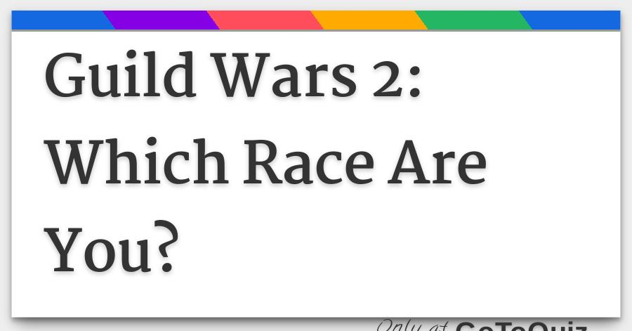 Guild Wars 2: Which Race Are You?