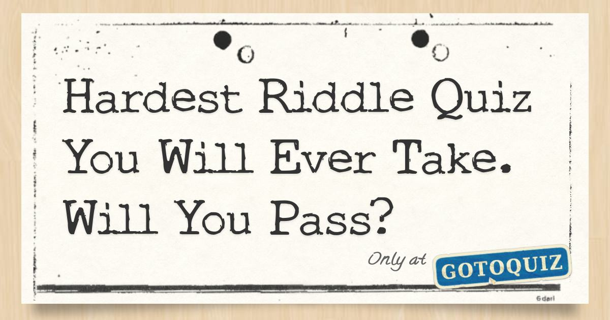 Hardest Riddle Quiz You Will Ever Take  Will You Pass?