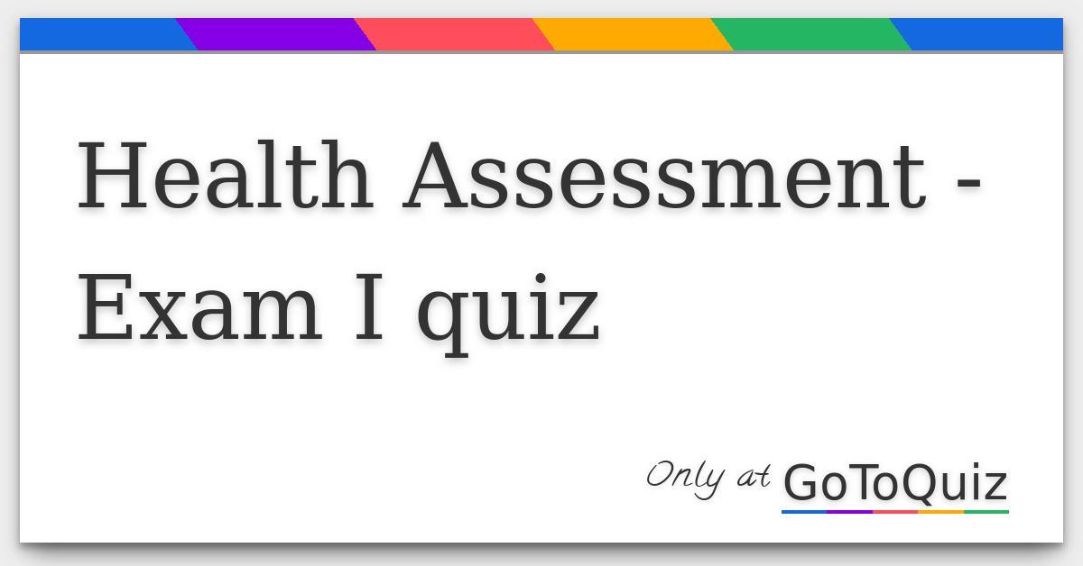 Health Assessment - Exam I quiz