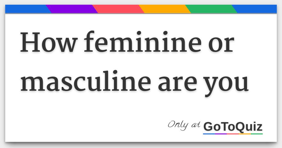How feminine or masculine are you