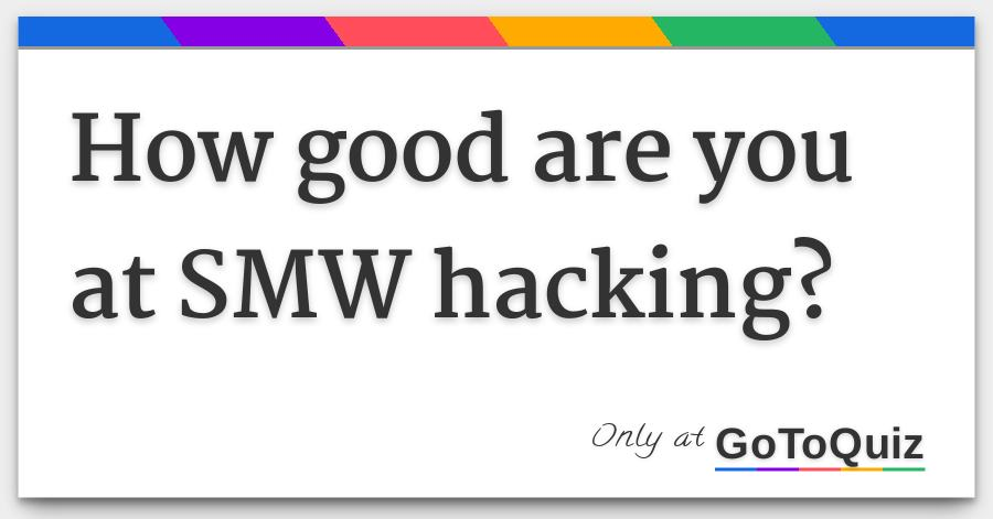 How good are you at SMW hacking?