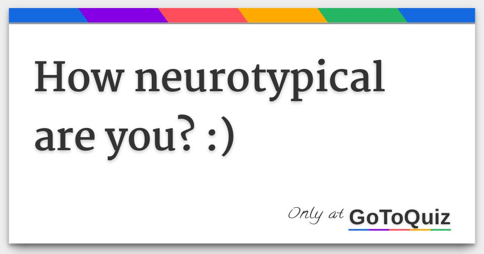 How neurotypical are you? :)