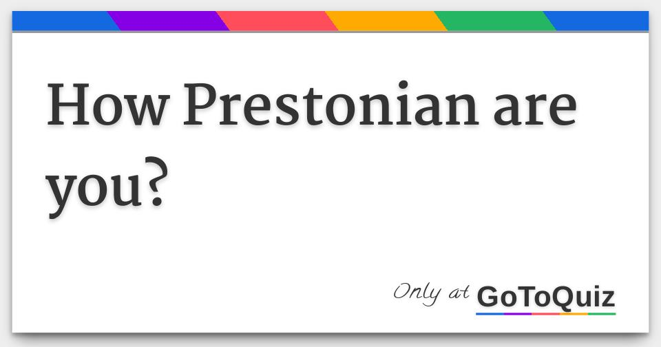 Results: How Prestonian are you?