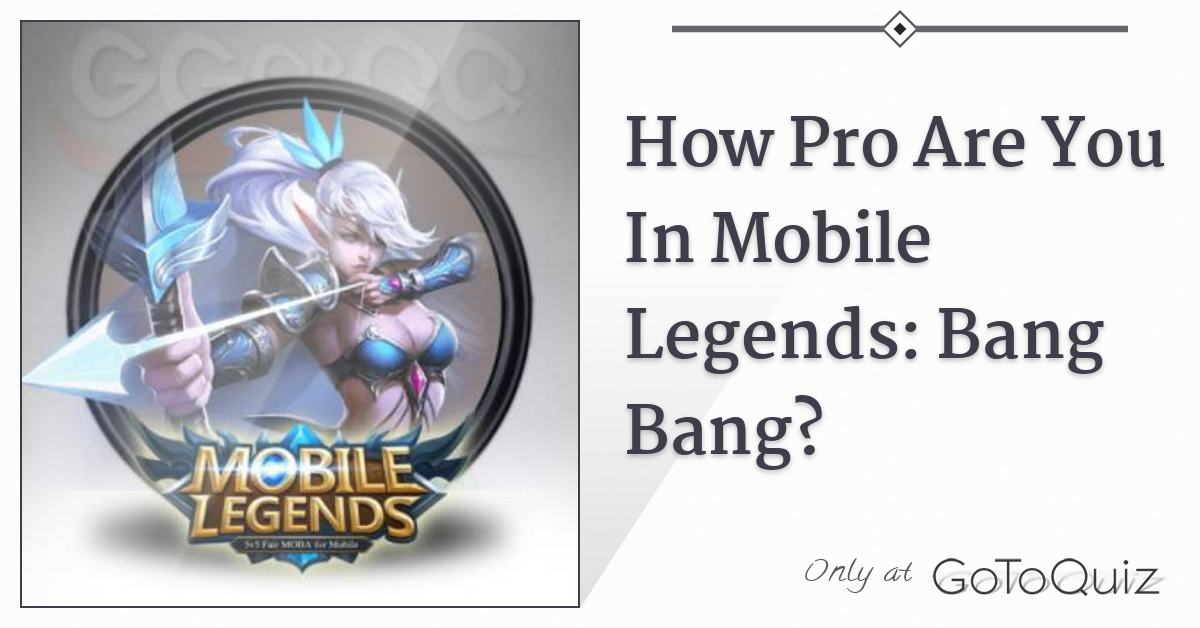 How Pro Are You In Mobile Legends: Bang Bang?