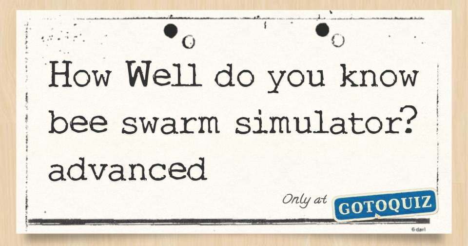 How Well Do You Know Bee Swarm Simulator Advanced
