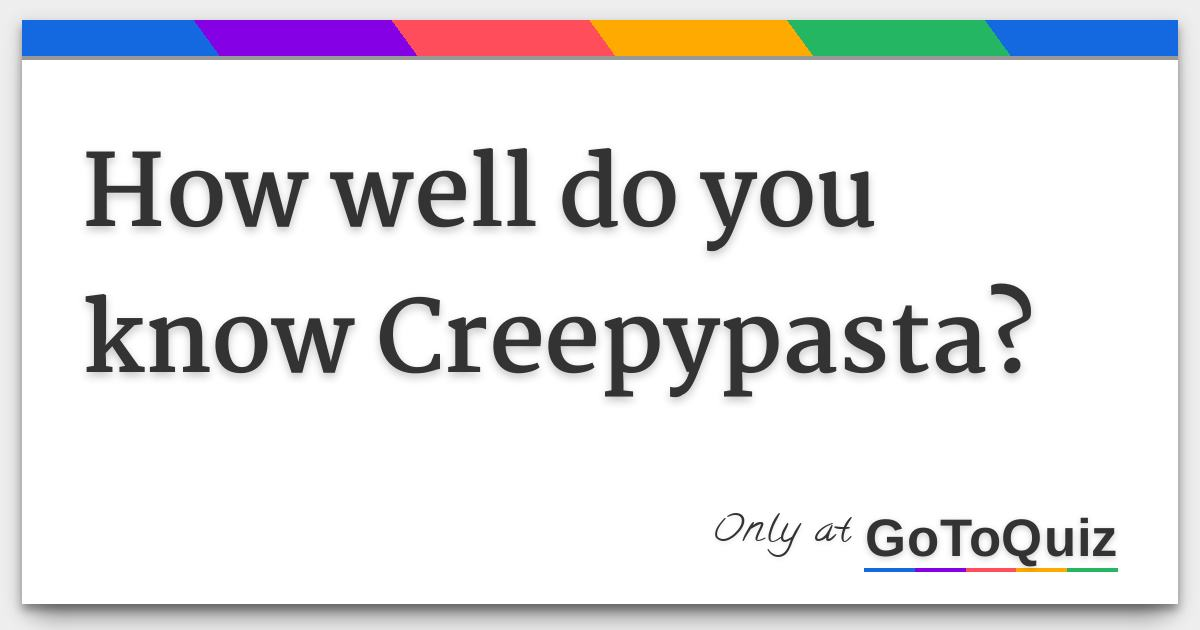How well do you know Creepypasta?