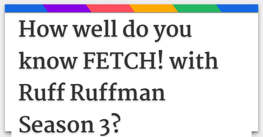 How well do you know FETCH! with Ruff Ruffman Season 3?