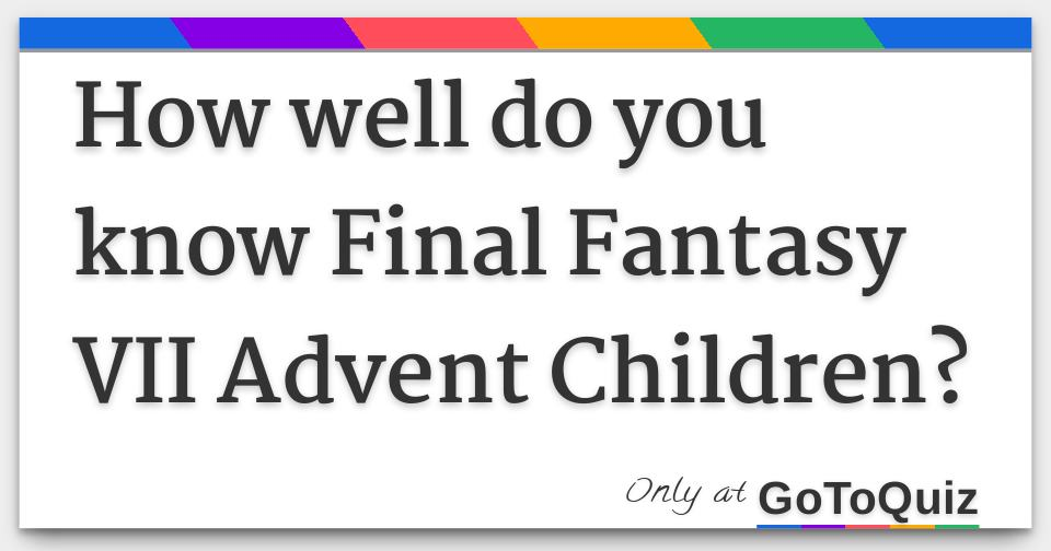 How Well Do You Know Final Fantasy Vii Advent Children