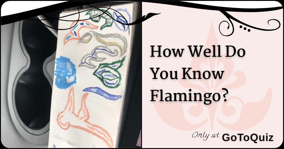 How Well Do You Know Flamingo