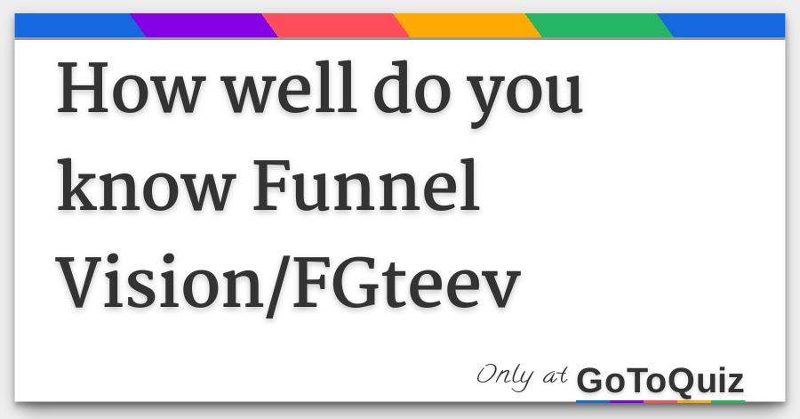 How Well Do You Know Funnel Visionfgteev